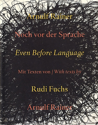 Arnulf Rainer: Even Before Language (Noch vor der Sprache). Arnulf RAINER, Rudi, FUCHS.