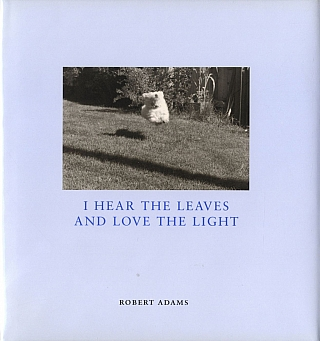 Robert Adams: I Hear the Leaves and Love the Light [SIGNED]. Robert ADAMS