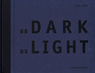 Axel Hütte: As Dark as Light [SIGNED]. Axel HÜTTE, Rudolf, SCHMITZ, Els, BARENTS