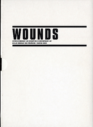 WOUNDS: Between Democracy and Redemption in Contemporary Art / Mellan Demokrati och Förlösning...