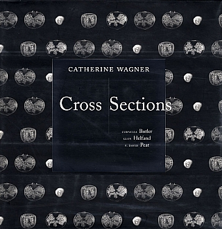 Catherine Wagner: Cross Sections [SIGNED]. Catherine WAGNER, F. David, PEAT, Glen, HELFAND,...