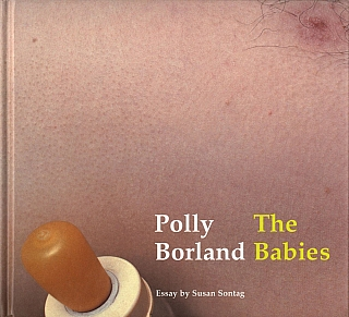 Polly Borland: The Babies. Polly BORLAND, Susan, SONTAG.