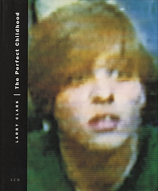 Larry Clark: The Perfect Childhood (True First Edition). Larry CLARK.