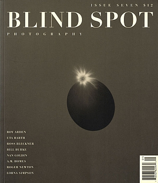 Blind Spot #7 (Photography Journal). Kim Zorn CAPUTO, Uta BARTH, Nan, GOLDIN, Robert, FRANK,...