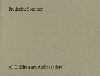 Frederick Sommer: All Children are Ambassadors/Alle Kinder sind Botschffer [SIGNED]. Frederick...