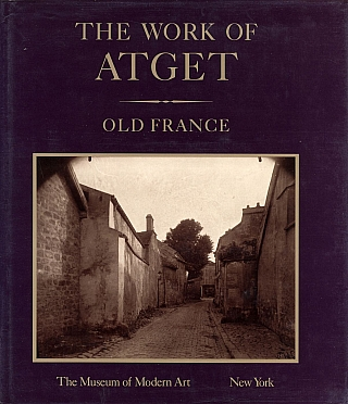 The Work of Atget, Volume I: Old France. Eugène ATGET, Maria Morris, HAMBOURG, John,...