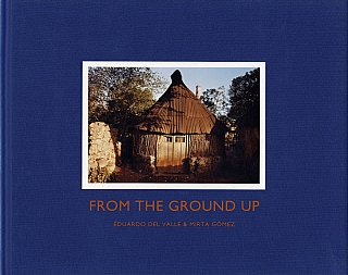 Eduardo del Valle and Mirta Gómez: From the Ground Up [SIGNED]. Eduardo DEL VALLE, Mirta, GÓMEZ.