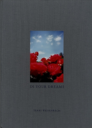 Terri Weifenbach: In Your Dreams, Limited Edition (with Tipped-In Type-C Print) [SIGNED]. Terri...