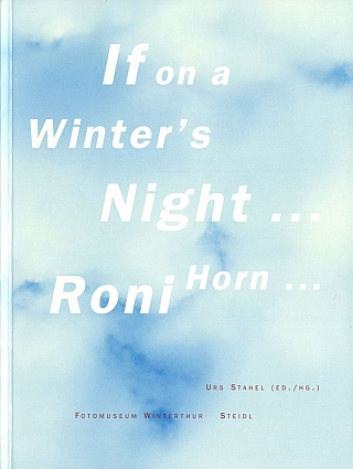 Roni Horn: If on a Winter's Night... [SIGNED]. Roni HORN, Barbara, KRUGER, Paolo, HERKENHOFF, Thierry, DE DUVE, Bell, HOOKS, Elisabeth, LEBOVICI, Urs, STAHEL.