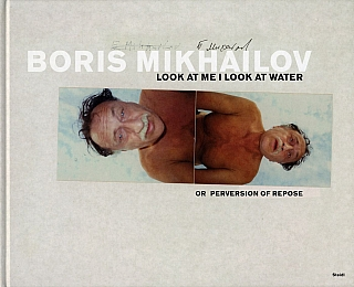 Boris Mikhailov: Look at Me I Look at Water, or Perversion of Repose. Boris MIKHAILOV