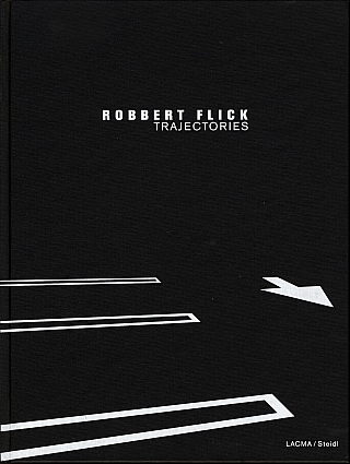 Robbert Flick: Trajectories. Robbert FLICK, Andrea L., RICH, David L., ULIN, Michael, DEAR, Tim,...