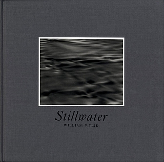 William Wylie: Stillwater, Limited Edition (with Tipped-in Gelatin Silver Print) [SIGNED]....