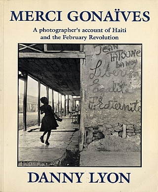 Danny Lyon: Merci Gonaïves: A photographer's account of Haiti and the February Revolution. Danny LYON.
