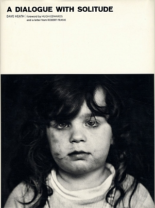 Dave Heath: A Dialogue with Solitude (Lumiere Press edition) [SIGNED]. Dave HEATH, Robert, FRANK, Hugh, EDWARDS.