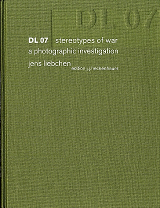 DL 07: Stereotypes of War, a Photographic Investigation, Limited Edition. Jens LIEBCHEN, Ian, JEFFREY.