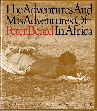 The Adventures and Misadventures of Peter Beard in Africa. Peter BEARD, Jon, BOWERMASTER.