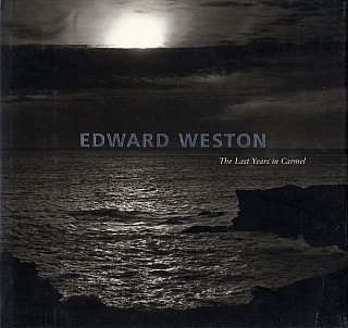 Edward Weston: The Last Years in Carmel. Edward WESTON, David, TRAVIS