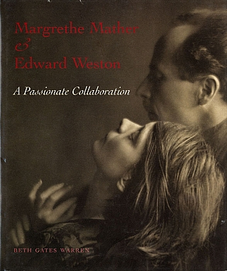 Margrethe Mather & Edward Weston: A Passionate Collaboration. Margrethe MATHER, Karen,...