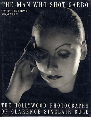 The Man Who Shot Garbo: The Hollywood Photographs of Clarence Sinclair Bull. Clarence Sinclair...