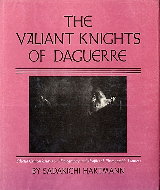 The Valiant Knights of Daguerre. Sadakichi HARTMANN, Michael, ELDERMAN, Thomas F., BARROW,...