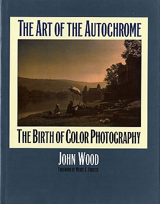 The Art of the Autochrome: The Birth of Color Photography [SIGNED ASSOCIATION COPY]. John WOOD,...
