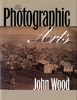The Photographic Arts [SIGNED ASSOCIATION COPY]. John WOOD