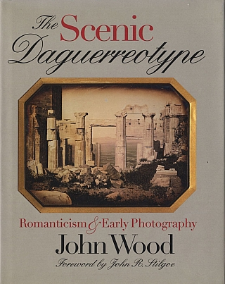 The Scenic Daguerreotype: Romanticism and Early Photography [SIGNED ASSOCIATION COPY]. John WOOD,...