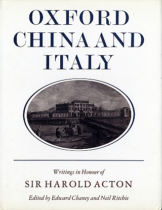 Oxford, China and Italy: Writings in Honour of Sir Harold Acton on his Eightieth Birthday [SIGNED...