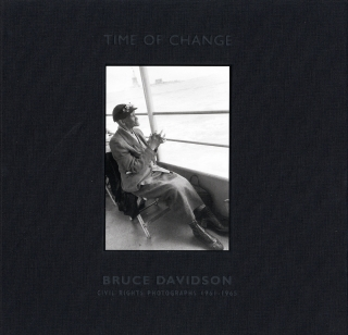 Bruce Davidson: Time of Change: Civil Rights Photographs 1961-1965. Bruce DAVIDSON, Deborah,...