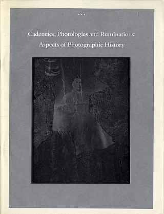 Cadencies, Photologies and Ruminations: Aspects of Photographic History (San Francisco Camerawork...