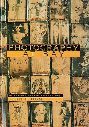 Photography at Bay: Interviews, Essays, and Reviews. John BLOOM