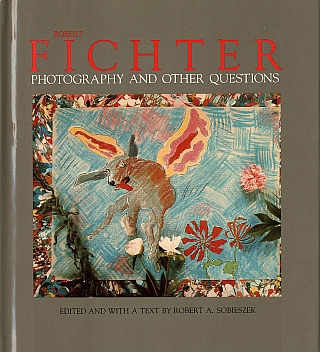 Robert Fichter: Photography and Other Questions. Robert FICHTER, Robert A., SOBIESZEK