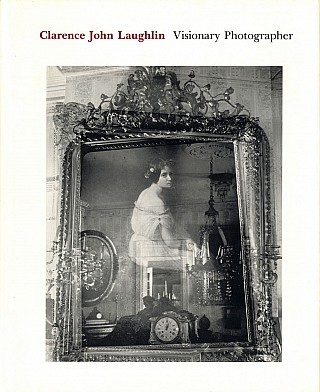 Clarence John Laughlin: Visionary Photographer. Clarence John LAUGHLIN, Keith F., DAVIS.