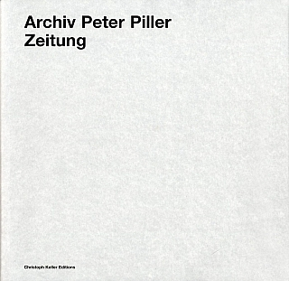 Archiv Peter Piller: Zeitung. Peter PILLER, Christoph, KELLER.