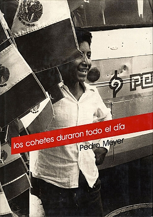 Pedro Meyer: Los cohetes duraron todo el día (The Rockets Went on All Day). Pedro MEYER