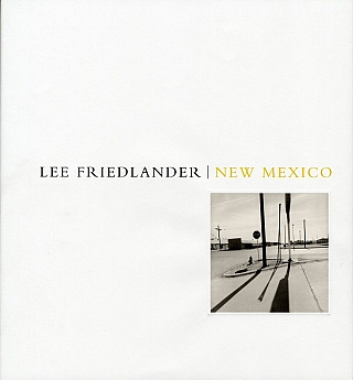 Lee Friedlander: New Mexico [SIGNED]. Lee FRIEDLANDER, Andrew, SMITH, Emily Ballew, NEFF