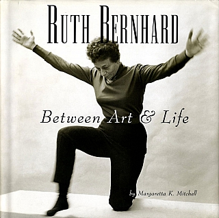 Ruth Bernhard: Between Art and Life. Ruth BERNHARD, Peter, BUNNELL, Margaretta K., MITCHELL