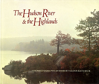 The Hudson River & the Highlands: The photographs of Robert Glenn Ketchum [SIGNED ASSOCIATION COPY]. Robert Glenn KETCHUM, James Thomas, FLEXNER.