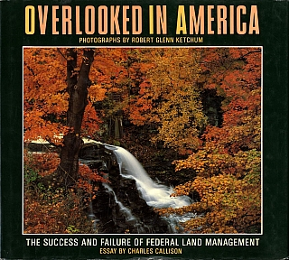 Overlooked in America: The Success and Failure of Federal Land Management - The photographs of Robert Glenn Ketchum [SIGNED ASSOCIATION COPY]. Robert Glenn KETCHUM, Charles, CALLISON.