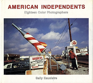 American Independents: Eighteen Color Photographers. Sally EAUCLAIRE, WILLIAMS Daniel S., Jack D., TEEMER JR., Joel, STERNFELD, Stephen, SHORE, Stephen, SCHEER, Joanne, MULBERG, Richard, MISRACH, Joel, MEYEROWITZ, Roger, MERTIN, Kenneth, MCGOWAN, Nancy, LLOYD, Len, JENSHEL, John, HARDING, David T., HANSON, Mitch, EPSTEIN, William, EGGLESTON, Jim, DOW, Larry, BABIS.