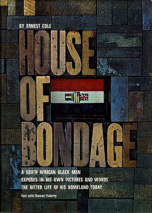 Ernest Cole: House of Bondage: A South African Black Man Exposes in His Own Pictures and Words the Bitter Life of His Homeland Today. Ernest COLE, Joseph, LELYVELD, Thomas, FLAHERTY.