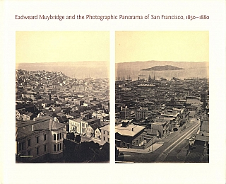 Eadweard Muybridge and the Photographic Panorama of San Francisco, 1850-1880. Eadweard MUYBRIDGE,...