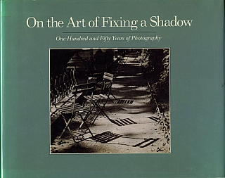 On the Art of Fixing a Shadow: One Hundred and Fifty Years of Photography. Sarah GREENOUGH, Colin, WESTERBECK, David, TRAVIS, Joel, SNYDER.