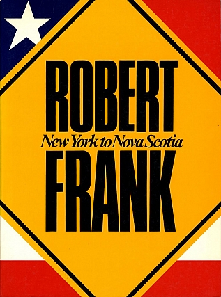 Robert Frank: New York to Nova Scotia. Robert FRANK
