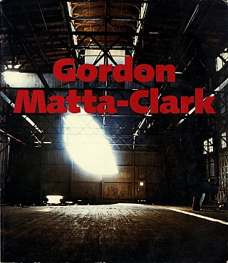 Gordon Matta-Clark: A Retrospective. Gordon MATTA-CLARK, Joan, SIMON, Robert, PINCUS-WITTEN, Mary Jane, JACOB.