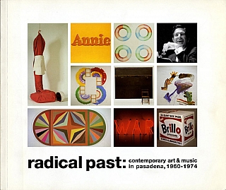 Radical Past: Contemporary Art & Music in Pasadena, 1960-1974. Jay BELLOLI, Jeff, VON DER...
