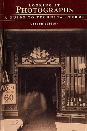 Looking at Photographs: A Guide to Technical Terms. Gordon BALDWIN