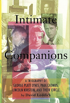 Intimate Companions: A Triography of George Platt Lynes, Paul Cadmus, Lincoln Kirstein, and Their...