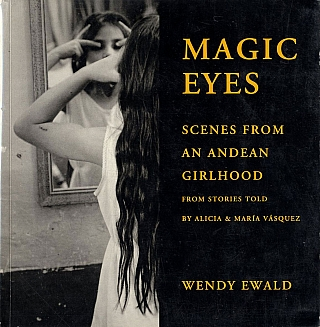 Wendy Ewald: Magic Eyes: Scenes from an Andean Girlhood. Wendy EWALD.