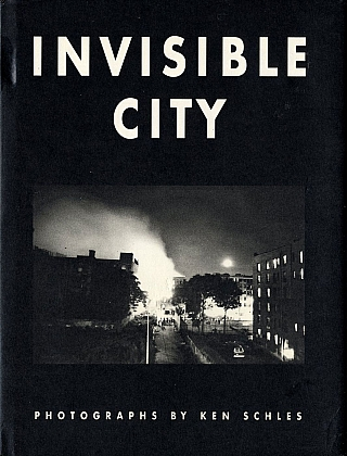 Invisible City: Photographs by Ken Schles [SIGNED]. Ken SCHLES